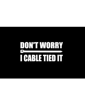 DONT WORRY - I CABLE TIED IT funny cable tie 4wd 4x4 ute Car Sticker 180mm